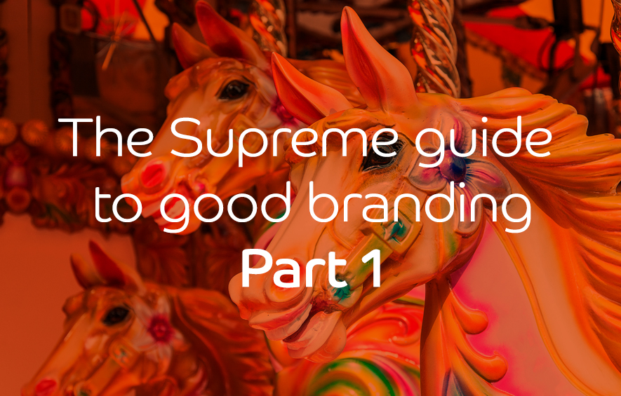 The Supreme guide to good branding – Part 1