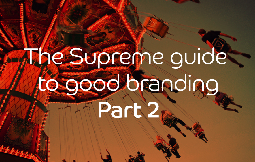 The Supreme guide to good branding – Part 2