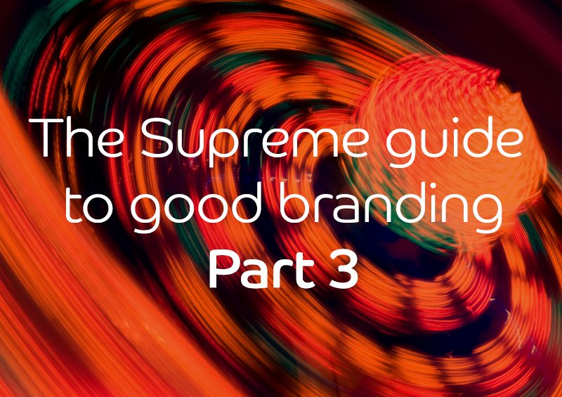 The Supreme guide to good branding – Part 3